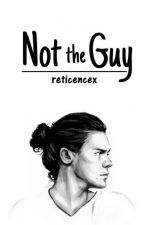 Not The Guy by reticencex