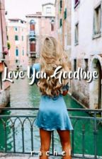 Love You, Goodbye × by tomlin-daughter