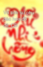 Vô tình sư phụ đào hoa đồ đệ_CĐ by nunhihong_official