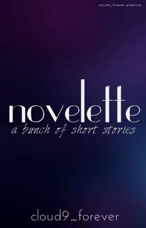 Novelette | A Bunch of Short Stories by cloud9_forever