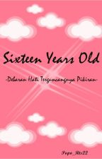 Sixteen Years Old by AmelyaNurAfifah