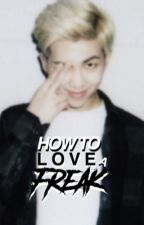 How to love a freak ☻ namjoon by himchian