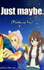 Just Maybe. (Finn y tu) by Black_avocado