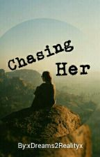 Chasing Her [Wattys2016] ON HOLD by thewistfulwriter