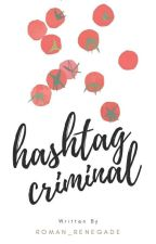 Hashtag Criminal. (#Wattys2016) (Completed) by Roman_renegade