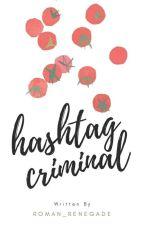 Hashtag Criminal. (Wattys2016) by Roman_renegade