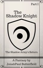 The Shadow Knight (Part I) by JonahPaulButterfield