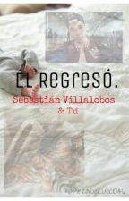 Él Regresó||Sebastián Villalobos Y Tú|| Temporada 2. by PiezaDelCubo1046