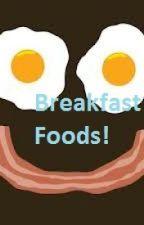Breakfast foods by EccentricDonut