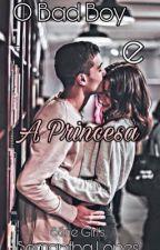 O Bad Boy e a Princesa by samantha_smille