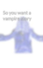 So you want a vampire story by faceinthecrowd