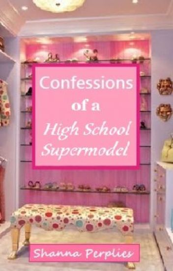 Confessions of a High School Supermodel