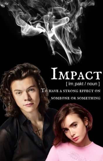 Impact {H.S. & L.H. AU} COMPLETED #Wattys2017