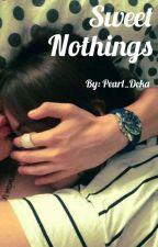 Sweet Nothings    ✔️ by Pearl_Deka