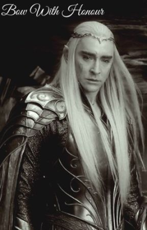 Bow With Honour (Thranduil x Reader) - Chapter 11 - Wattpad