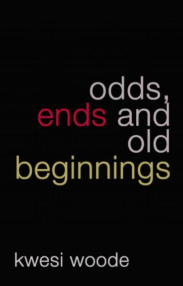 Odds, ends and old beginnings by kwesiwoode