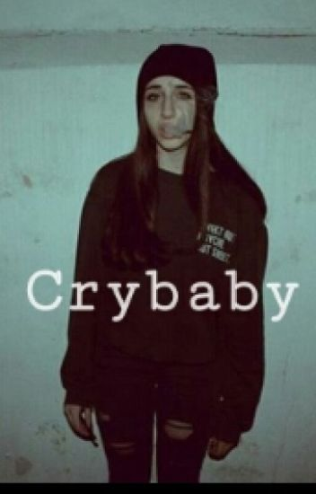 Crybaby.