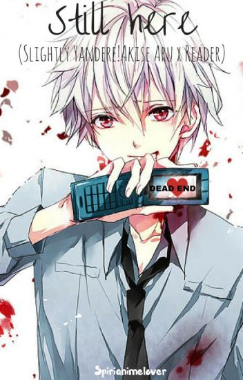[Kind A On Hold]Still Here (Slightly Yandere!Akise Aru x reader)