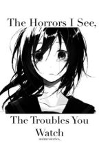 The Horrors I See, The Troubles You Watch - AOT Various x Reader (AU and Not AU) by animestories_