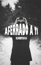 aferrado a ti by blurryidols