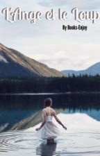 L'Ange et Le Loup [En Pause Pour Réécriture] by Books-Enjoy