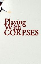 Playing With Corpses (Arrow Fan Fic) by Marvel_52