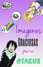 Imagenes Graciosas Para Otakus :v by KuroUsagui