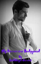 My Possessive Bodyguard (Completed) by DarkAngelsRisen5