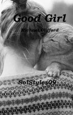Good Girl - MC (AU) by SolStyles09