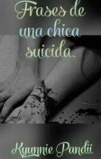 Frases de una chica suicida by Kyunnie_Pandii