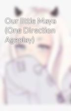 Our little Maya (One Direction Ageplay) by Littleageplaywriter