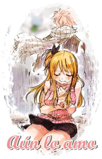 Aún lo amo ||Fairy Tail||