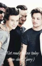 ° Not ready to lose today ° {one-shot Larry Stylinson} by jazminfujoshi