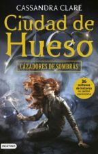 Cazadores De Sombras: Cuidad De Hueso (Cassandra Clare)  by Mons_Fray