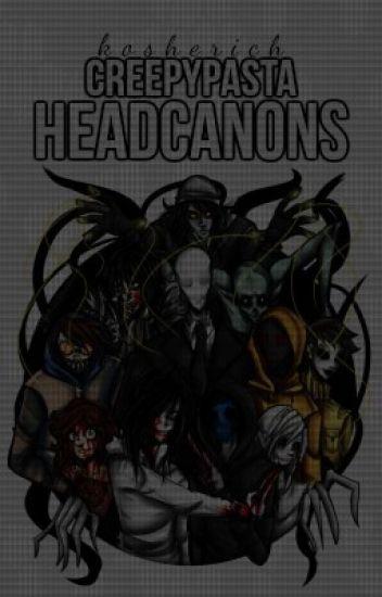 creepypasta headcanons. | ✔