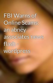 FBI Warns of Online Scams: an abney associates news flash - wordpress by demiboeke