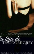 La Hija De Theodore Grey ( Segunda Temporada) by C_GreyZimmerman
