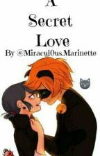 A Secret Love by Miracul0usMarinette