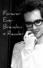 Forever ever -Brendon Urie x Reader- by DanosaursAreCool