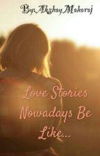Love Stories Nowadays Be Like... by AkshayMaharaj2