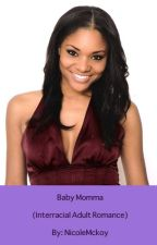 Baby Momma (Interracial Adult Romance) by NicoleMckoy