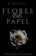 Flores de Papel - Coletânea de Contos by MartellFake