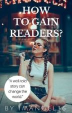 How to Gain READERS? by ImAngel36