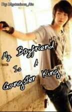 My Boyfriend is a Gangster King by Mysterious_Ais