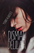 Dismal Delilah  by yourealroses