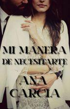 Mi Manera de Necesitarte  (#PGP2016 #EDreamsAwards #Wattys2016) by aniwiischapter