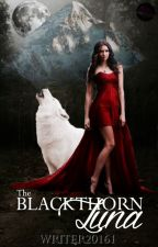 The Blackthorn Luna (On Hold) by Writer20161