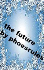 the future by phoesrules