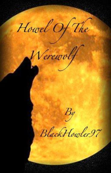 Howl Of The Werewolf by BlackHowler97