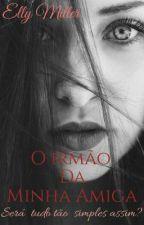 O Irmão da Minha Amiga       by miller_elly